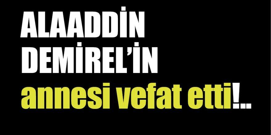 Alaaddin Demirel'in acı kaybı!...