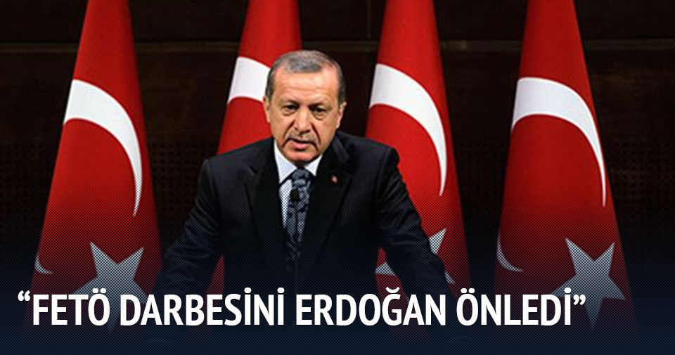 'FETÖ darbesini Erdoğan önledi'