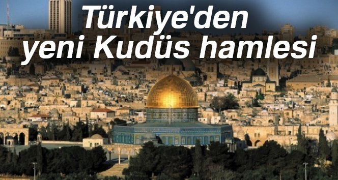 Türkiye'den yeni Kudüs hamlesi