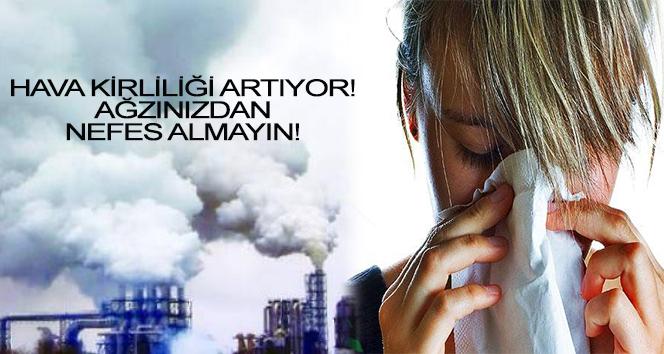 Hava kirliliği artıyor, ağzınızdan nefes almayın!