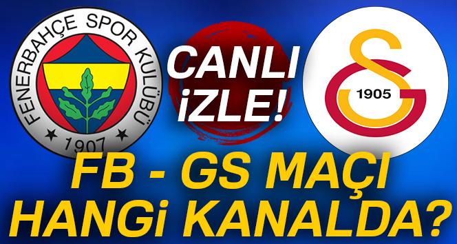 Fenerbahçe Galatasaray maçı canlı izleme fırsatı