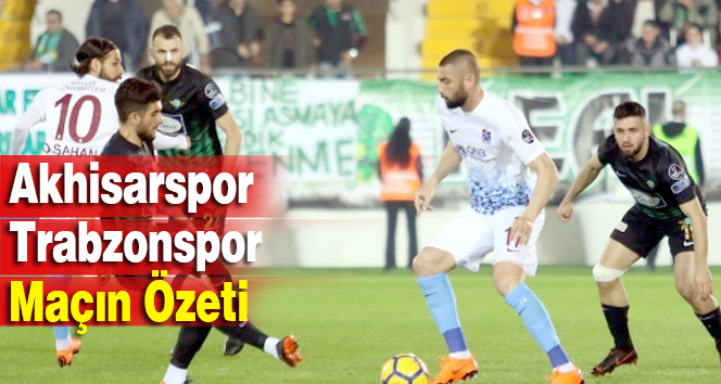 Akhisarspor Trabzonspor Maçın Özeti