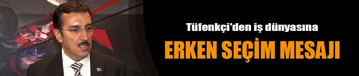 Bakan Tüfenkci: Erken seçimler iş dünyasına pozitif yansıyacak