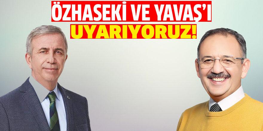 ÖZHASEKİ VE YAVAŞ'I UYARIYORUZ!