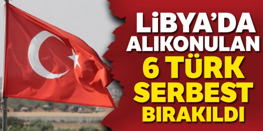 Hafter güçlerinin alıkoyduğu 6 Türk serbest