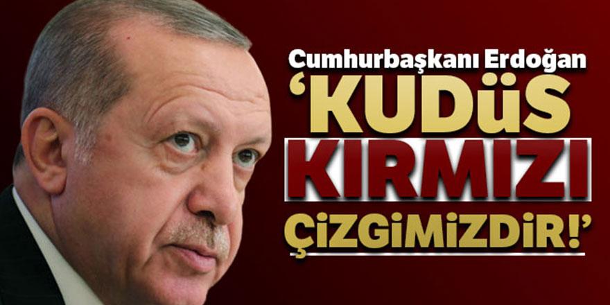 Cumhurbaşkanı Erdoğan: Kudüs kırmızı çizgimizdir