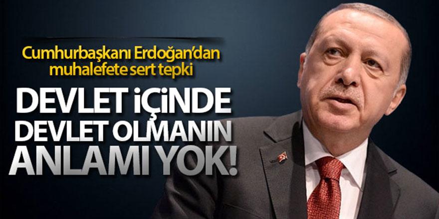 Cumhurbaşkanı Erdoğan'dan muhalefete sert tepki