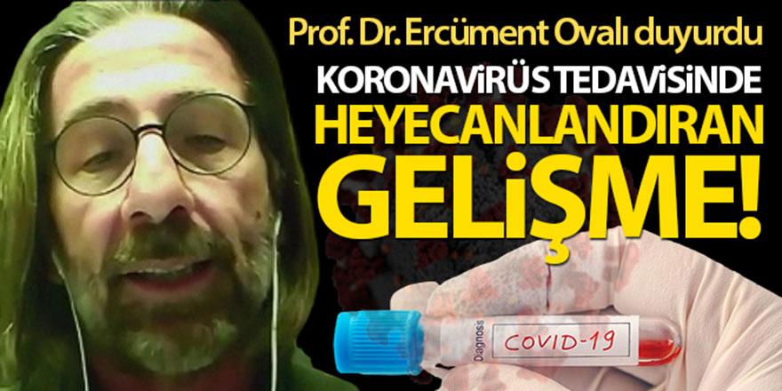 Prof. Dr. Ercüment Ovalı'dan heyecanlandıran korona virüs ilacı açıklaması!