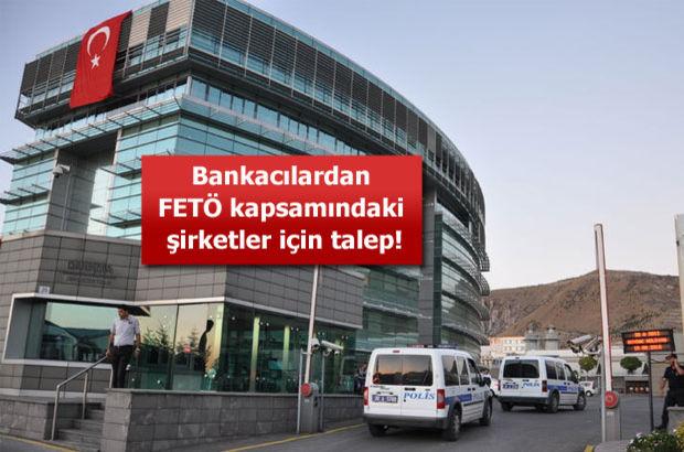 Bankacılardan FETO kapsamındaki şirketler için talep