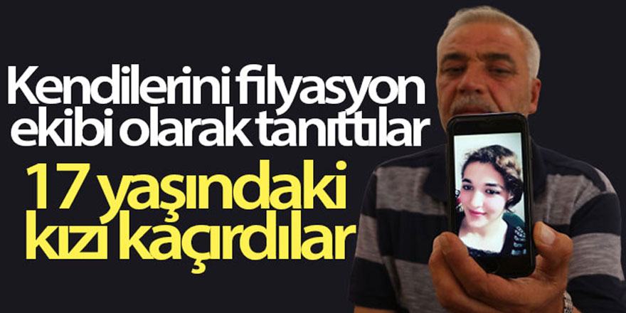 Gaziantep'te kendilerini filyasyon ekibi olarak tanıttılar 17 yaşındaki kızı kaçırdılar