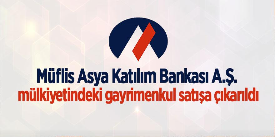 Müflis Asya Katılım Bankası A.Ş. mülkiyetindeki gayrimenkul satılıyor