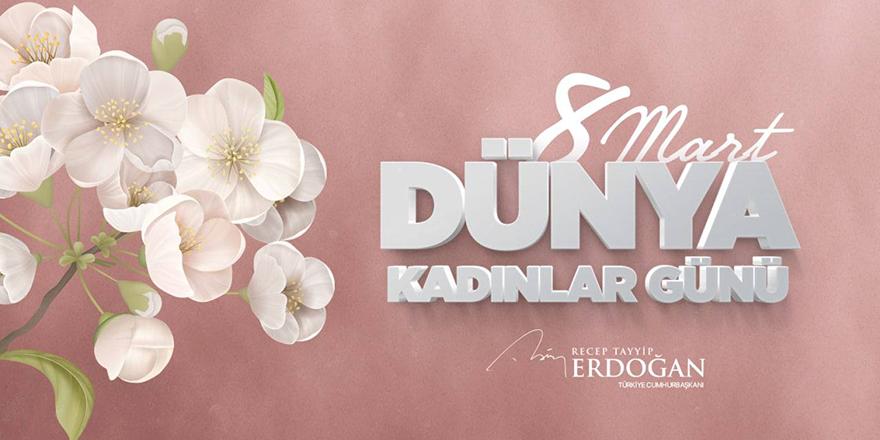 Cumhurbaşkanı Erdoğan'dan 8 Mart Dünya Kadınlar Günü mesajı