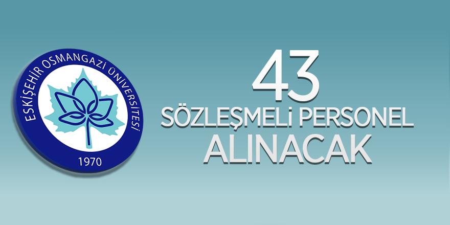 Eskişehir Osmangazi Üniversitesi 43 sözleşmeli personel alacağını duyurdu