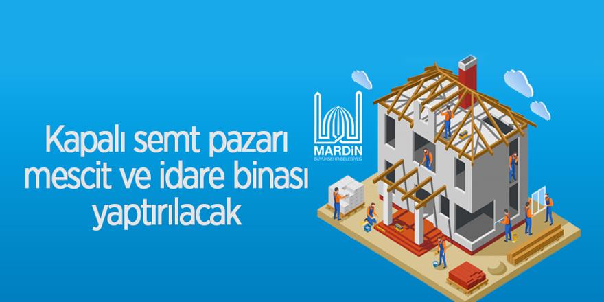 Kapalı semt pazarı, mescit ve idare binası yaptırılacak