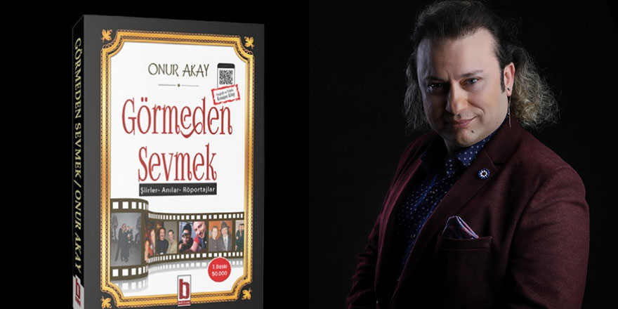 """Ankaralı sanatçı Onur Akay'ın """"Görmeden Sevmek"""" isimli kitabı çıktı!"""