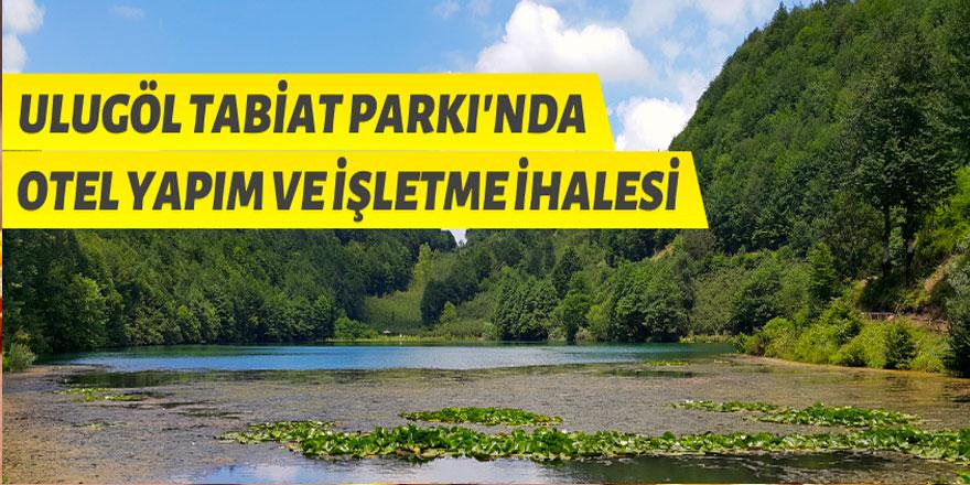 Ulugöl Tabiat Parkı'nda butik otel yapım karşılığında kiraya verilecek