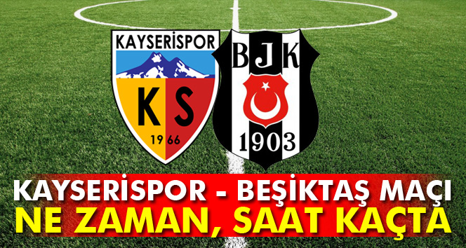Kayserispor-Beşiktaş maçı hangi gün ne zaman saat kaçta?