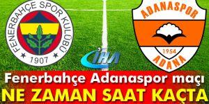 Fenerbahçe Adanaspor maçı saat kaçta