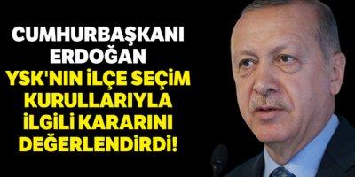 Cumhurbaşkanı Erdoğan YSK kararını değerlendirdi