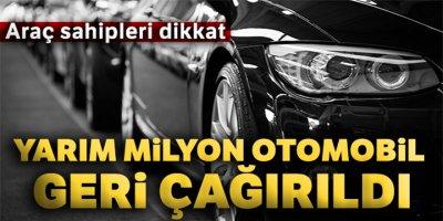 Yarım milyon otomobil geri çağrıldı