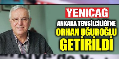 Yeniçağ Ankara'da Orhan Uğuroğlu dönemi
