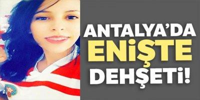 Antalya'da enişte dehşeti