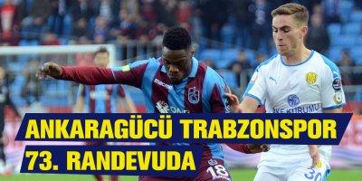 Ankaragücü Trabzonspor ile 73. randevuya çıkıyor
