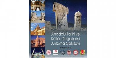 Anadolu Tarihi ve Kültürel Değerleri Ankara'da Masaya yatırılıyor