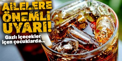 Anne-babalara gazlı içecek uyarısı