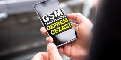 GSM şirketlerine deprem cezası