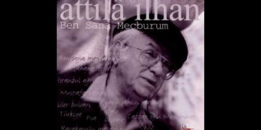 Ben Sana Mecburum - Attila İlhan (kendi sesinden)