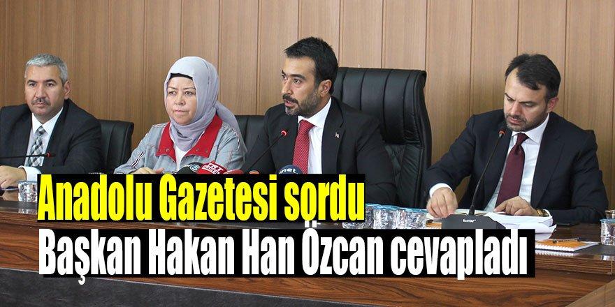 Anadolu Gazetesi sordu Başkan Hakan Han Özcan cevapladı