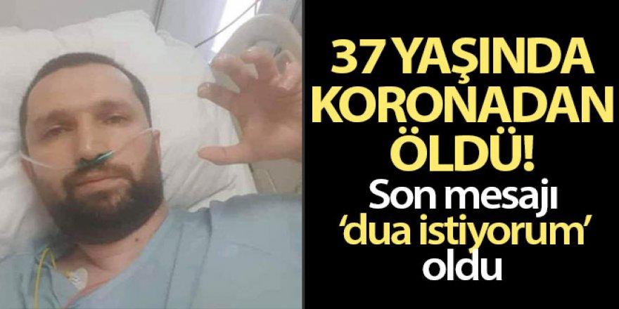 Bursalı 37 yaşındaki tekstil mühendisi korona virüsten öldü, son görüntüsü ortaya çıktı