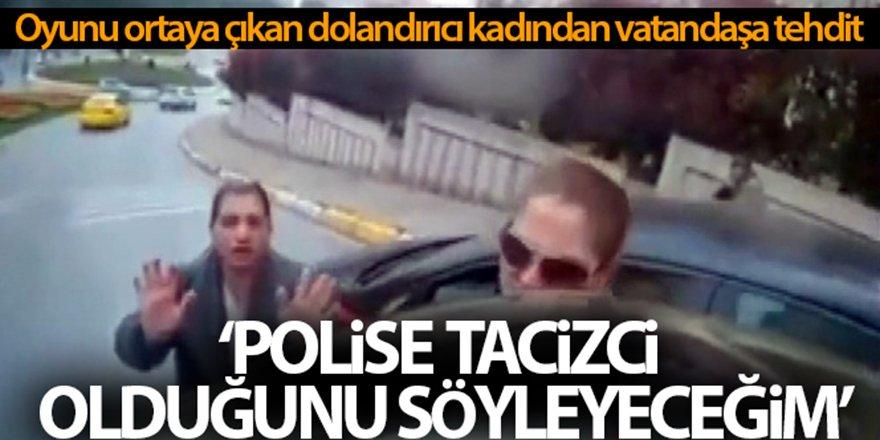 Oyunu ortaya çıkan dolandırıcı kadından, vatandaşa tehdit: 'Polise, tacizci olduğunu söyleyeceğim'