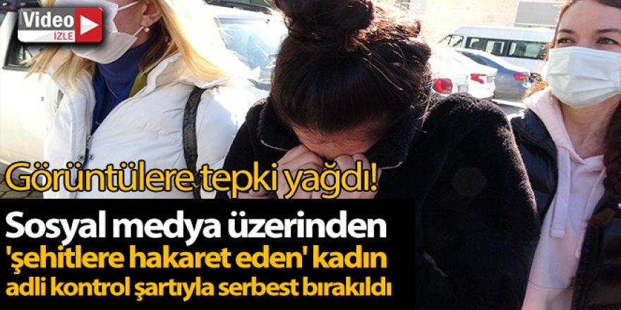 'Şehitlere hakaret eden' kadın adli kontrol şartıyla serbest